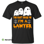 You can't scare me I'm a Lawyer shirt, hoodie, tank