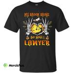 My broom broke so now I Lawyer shirt, hoodie, tank