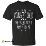 I'm the youngest child, the rules dont apply to me shirt