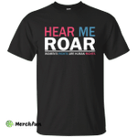 Hear me roar Women's rights are human rights shirt, hoodie, tank