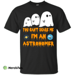 You can't scare me I'm an astronomer shirt, hoodie, tank