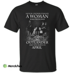 A woman who watches Outlander and was born in April shirt, hoodie