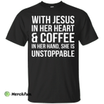 With Jesus In Her Heart And Coffee In Her Hand shirt, tank