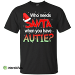 Who needs Santa when you have Autie shirt, sweater, hoodie