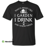 I Garden I Drink and I know things Shirt, Hoodie, Tank