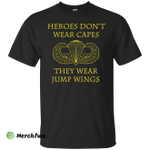 Heroes Don't Wear Capes they Wear Jump Wings Shirt, Hoodie, Tank