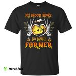 My broom broke so now I Farmer shirt, hoodie, tank