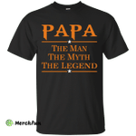 Papa The Man The Myth The Legend Shirt, Hoodie, Long Sleeve