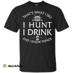 I Hunt I Drink and I Know Things Shirt, Hoodie, Tank