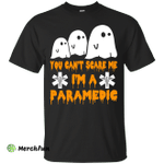 You can't scare me I'm a Paramedic shirt, hoodie, tank