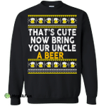 That's Cute Now Bring Your Uncle A Beer Sweater, Tee, Tank