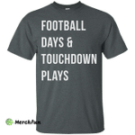 Football days and touchdown plays t-shirt, tank, hoodie