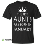 The best Aunts are born in January shirt, tank, sweater