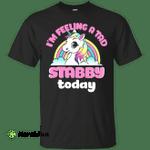 Unicorn: I'm feeling a tad stabby today shirt, hoodie, tank