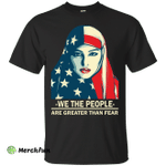 We the people are greater than fear Shirt, Hoodie, tank