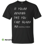 If You're Reading This You Can't Guard Me Shirt, Tank
