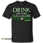 Drink until you are a Gallagher shameless Shirt, Hoodie, Tank