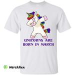 Dabbing Unicorns are Born in March shirt, tank top, racerback