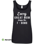 Every Great Mom Drops The F-Bomb shirt, tank, racerback