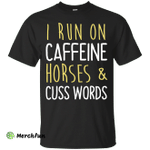 I run on caffeine, horses & cuss words shirt, tank, sweater