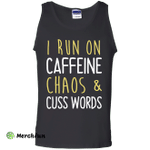 I run on caffeine chaos & cuss words tank/shirt/hoodie