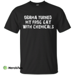 Obama turned my frog gay with chemicals shirt, hoodie, tank
