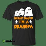 You can't scare me I'm a Grandpa shirt, hoodie, tank