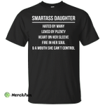 Smartass Daughter hated by many loved by plenty shirt, hoodie