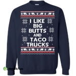 I Like Big Butts and Taco Trucks Sweater, Shirt, Hoodie