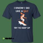 I Know I Ski Like A Girl Shirt, Hoodie, Tank