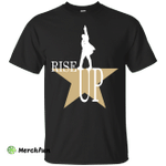Rise Up: Hamilton The Musical T-shirt, Hoodie, Long Sleeve