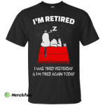 Snoopy: I'm retired I was tired yesterday t-shirt, hoodie