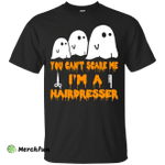You can't scare me I'm a Hairdresser shirt, hoodie, tank
