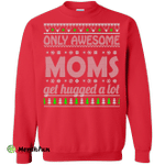 Only Awesome Moms Get Hugged a Lot Sweater