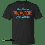 Dear Parents Tag You're It Love Teachers shirt, tank, sweater