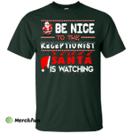 Be Nice To The Receptionist Santa is Watching Shirt, Hoodie, Tank