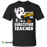 Nothing scares me I'm a Substituie teacher shirt, hoodie, tank