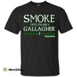 Shameless Smoke Until You Are a Gallagher shirt, hoodie, tank