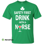 Irish: Safety First Drink With A Nurse Shirt, Hoodie, Tank