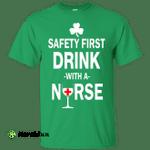Irish: Safety First Drink With A Nurse Shirt, Hoodie, Tank