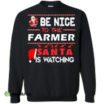 Be nice to the farmer Santa is watching sweater, shirt