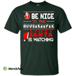 Be Nice To The Housekeeper Santa is Watching Shirt, Hoodie, Tank