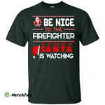Be Nice To The Firefighter Santa is Watching Shirt, Hoodie, Tank