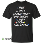 Friends: they don't know that we know shirt, tank top