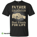 Father and Daughter best friend for life shirt, sweater, hoodie