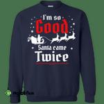 I'm so GOOD Santa Came TWICE Sweater, Shirt, Tank