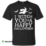 I witch you a happy Halloween shirt, tank, hoodie