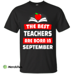 The best teachers are born in September shirt, tank, hoodie