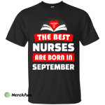 The best Nurses are born in September shirt, hoodie, tank