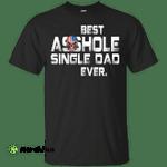 Best asshole Single Dad ever shirt, tank top, LS